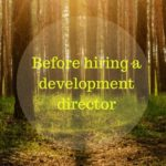 Hiring a development director won't relieve you of fundraising