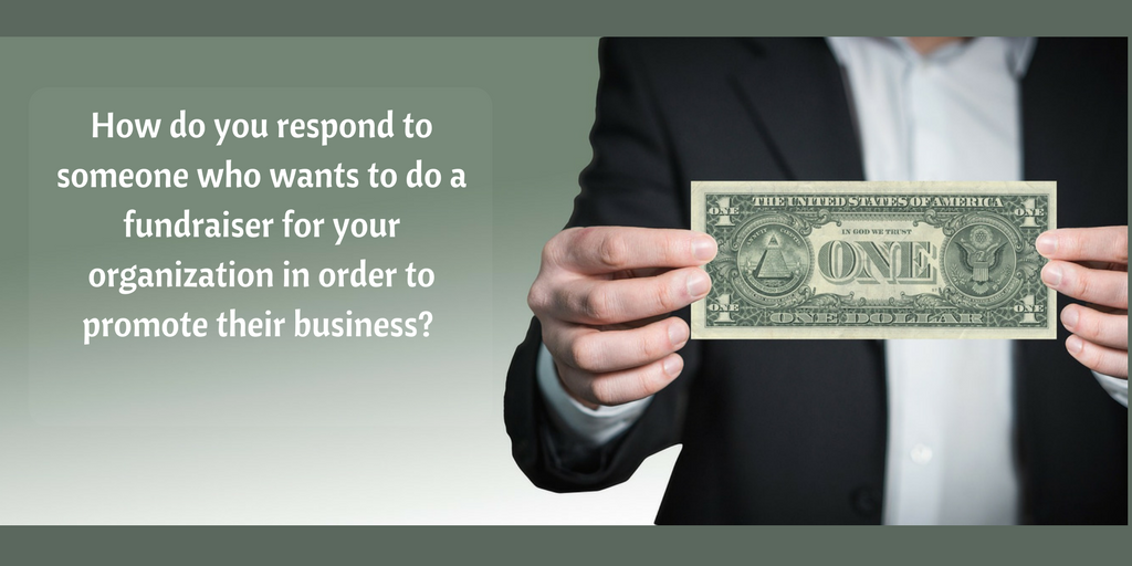 two hands holding a dollar bill so back side is showing with caption how do you respond when someone wants to do a 3rd party fundraiser for your organization in order to promote their business?
